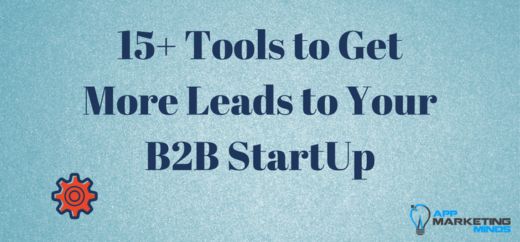 The best 15+ tools you need to get more leads for your b2b start-up